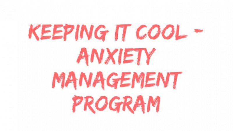 Keeping it Cool - Anxiety Management Program